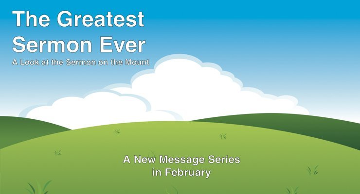 In February we begin a new message series on the Sermon on the Mount.  The greatest sermon ever preached.